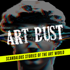 ART BUST my new podcast series about crimes, scandals and dodgy dealings in the art world